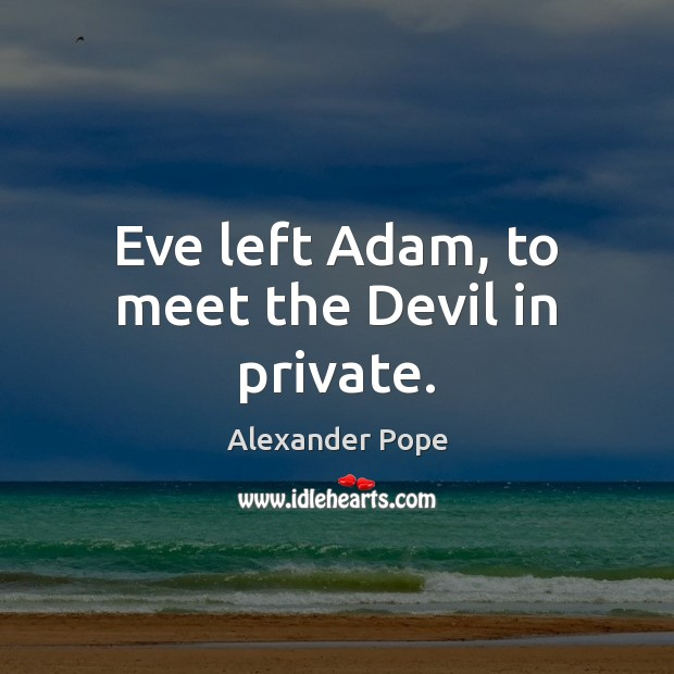 Eve left Adam, to meet the Devil in private. Image