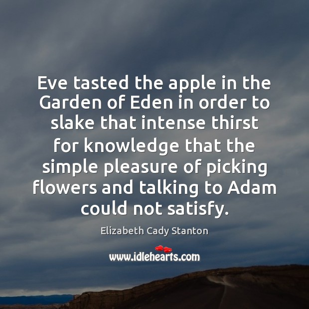 Eve tasted the apple in the Garden of Eden in order to Elizabeth Cady Stanton Picture Quote