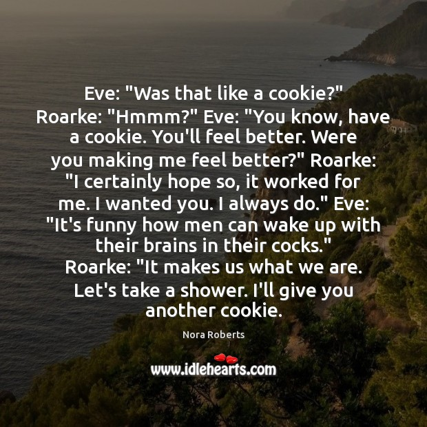 """Eve: """"Was that like a cookie?"""" Roarke: """"Hmmm?"""" Eve: """"You know, have Nora Roberts Picture Quote"""