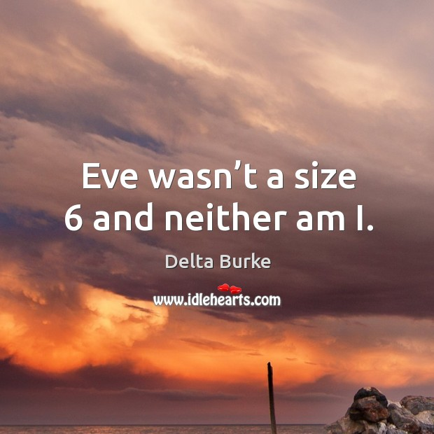 Eve wasn't a size 6 and neither am i. Image