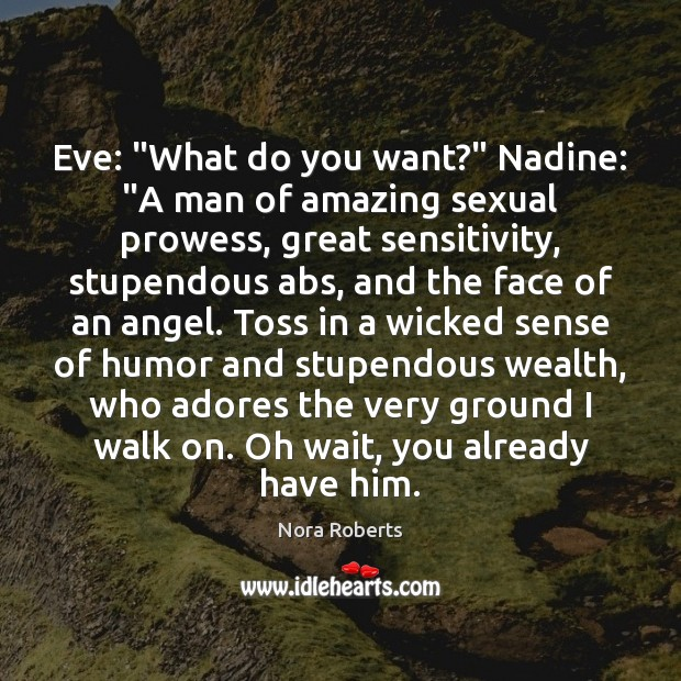 """Eve: """"What do you want?"""" Nadine: """"A man of amazing sexual prowess, Image"""