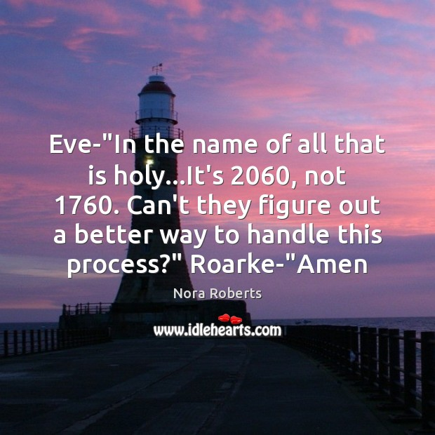 """Eve-""""In the name of all that is holy…It's 2060, not 1760. Can't Nora Roberts Picture Quote"""