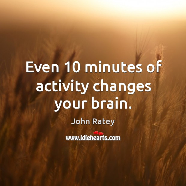 Image, Even 10 minutes of activity changes your brain.