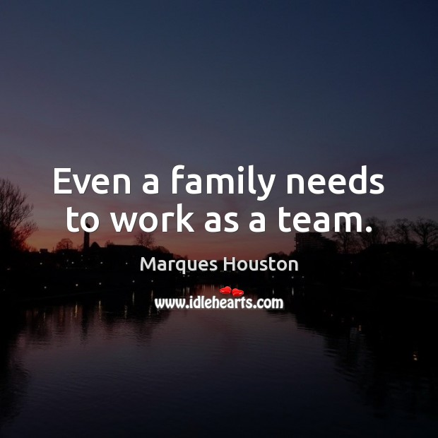 Even a family needs to work as a team. Marques Houston Picture Quote