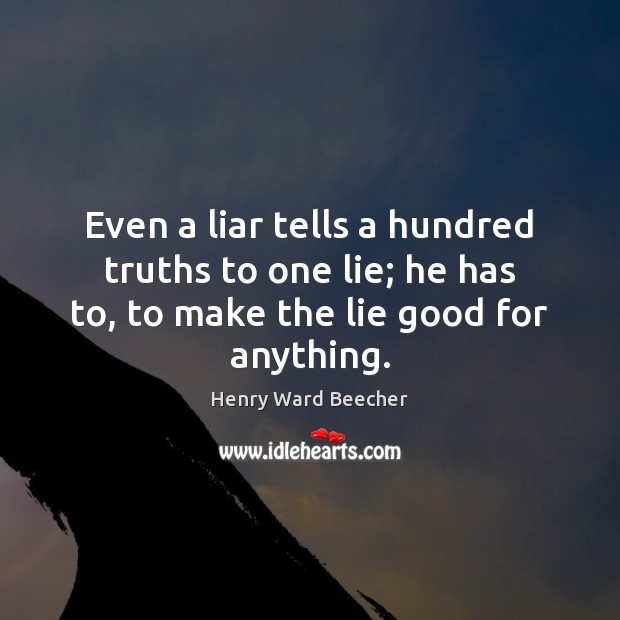 Image, Even a liar tells a hundred truths to one lie; he has
