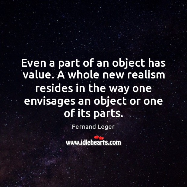 Even a part of an object has value. A whole new realism Image