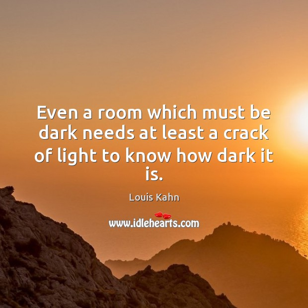 Image, Even a room which must be dark needs at least a crack of light to know how dark it is.