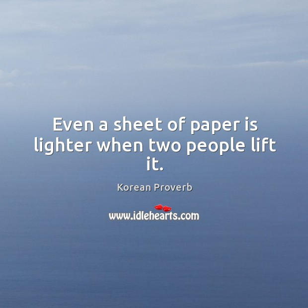 Even a sheet of paper is lighter when two people lift it. Korean Proverbs Image