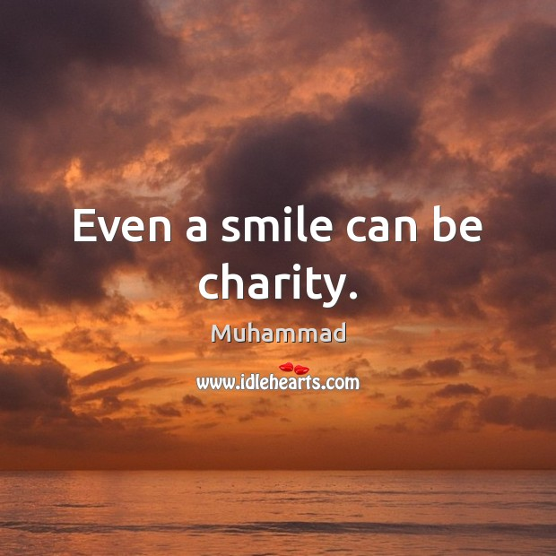 Even a smile can be charity. Muhammad Picture Quote