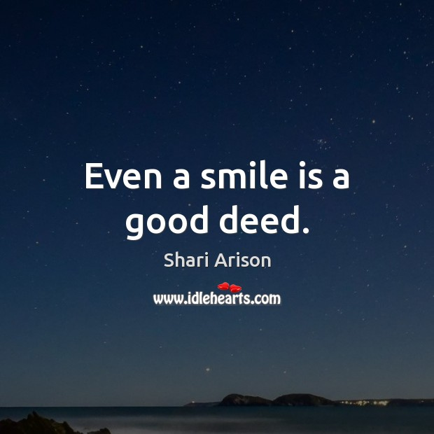 Even a smile is a good deed. Smile Quotes Image