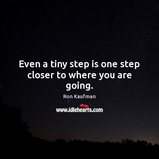Even a tiny step is one step closer to where you are going. Image