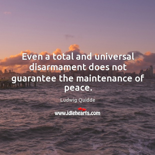 Even a total and universal disarmament does not guarantee the maintenance of peace. Image