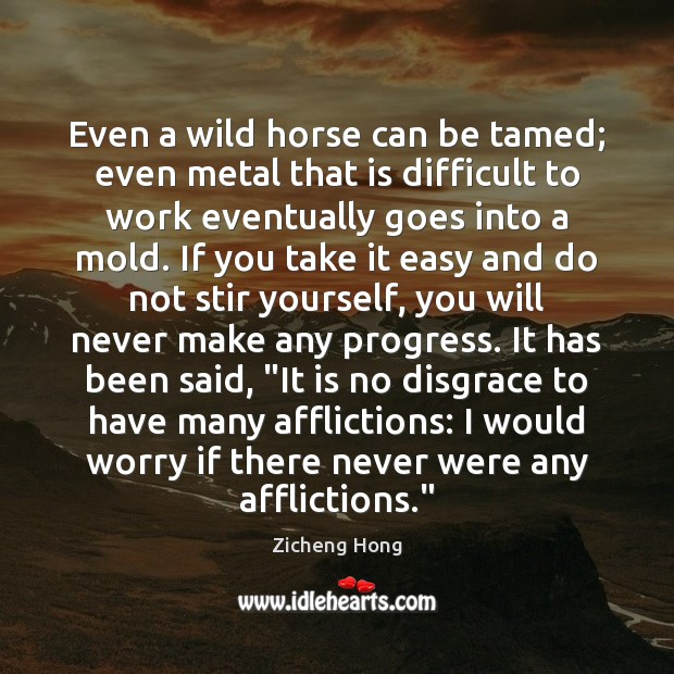 Even a wild horse can be tamed; even metal that is difficult Zicheng Hong Picture Quote