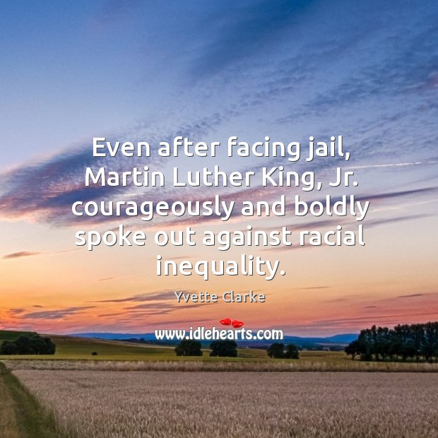 Even after facing jail, Martin Luther King, Jr. courageously and boldly spoke Image