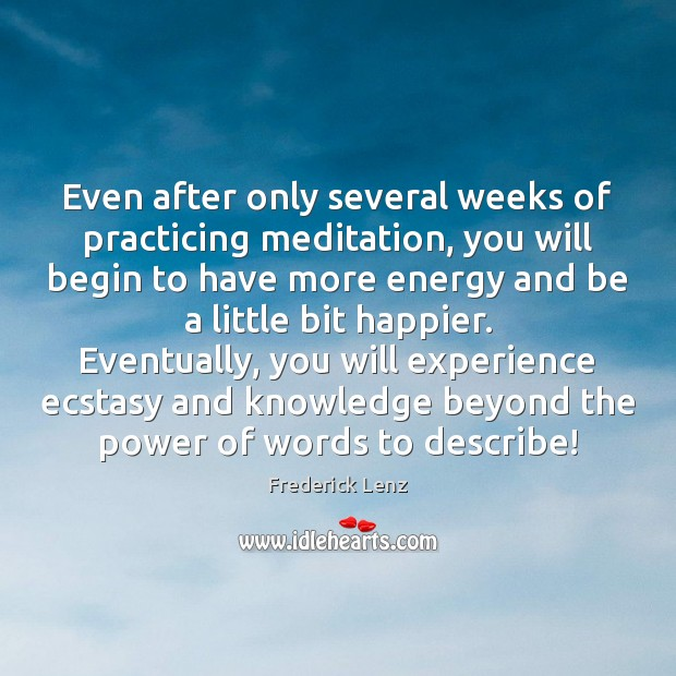 Even after only several weeks of practicing meditation, you will begin to Image