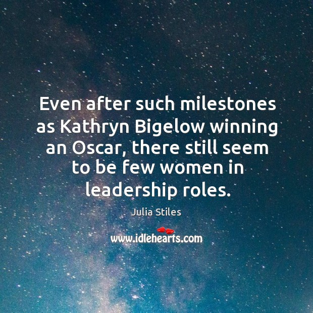 Even after such milestones as kathryn bigelow winning an oscar, there still seem to be few women in leadership roles. Image