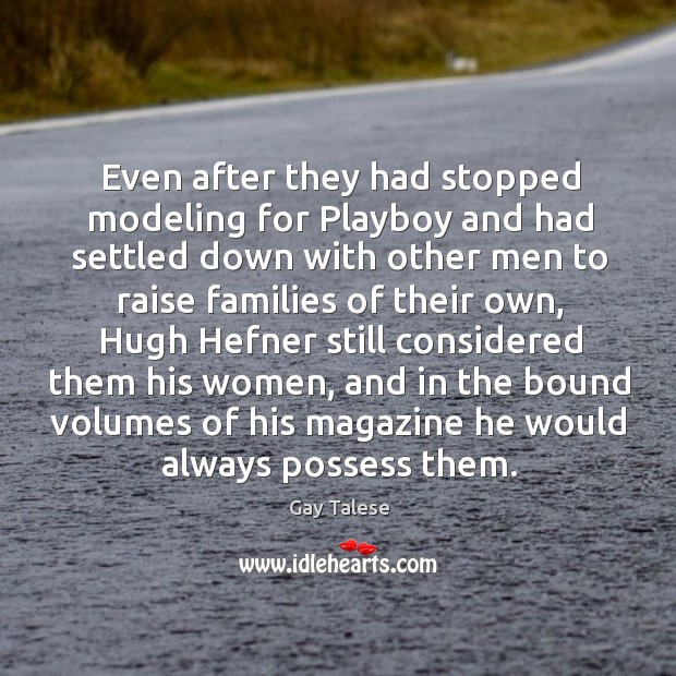 Even after they had stopped modeling for playboy and had settled down with other men to Gay Talese Picture Quote