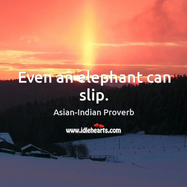 Even an elephant can slip. Asian-Indian Proverbs Image