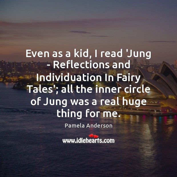 Even as a kid, I read 'Jung – Reflections and Individuation In Pamela Anderson Picture Quote