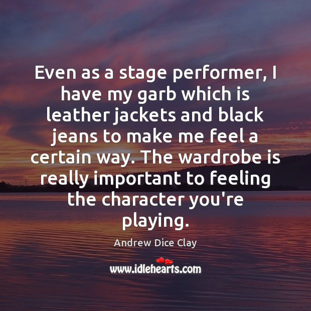 Even as a stage performer, I have my garb which is leather Image