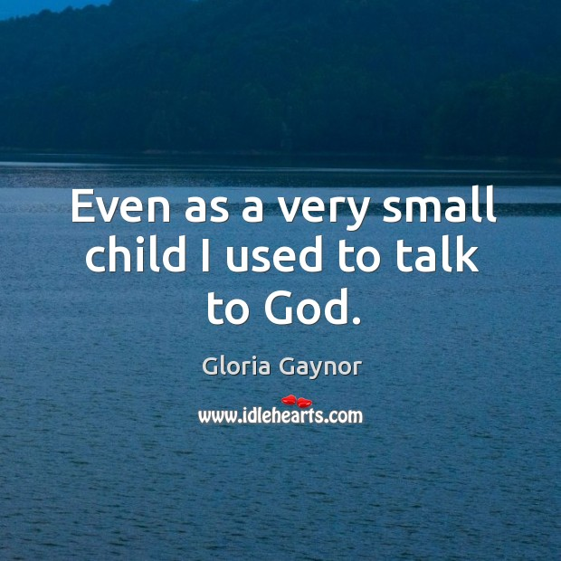 Even as a very small child I used to talk to God. Image