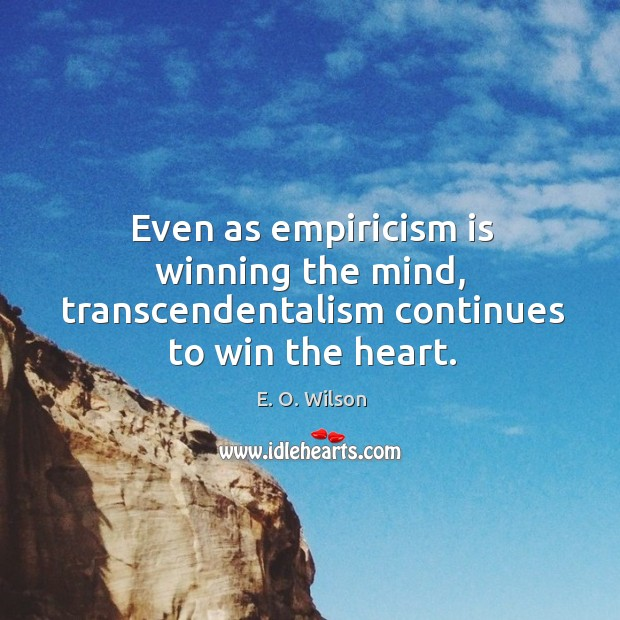 Image, Even as empiricism is winning the mind, transcendentalism continues to win the heart.