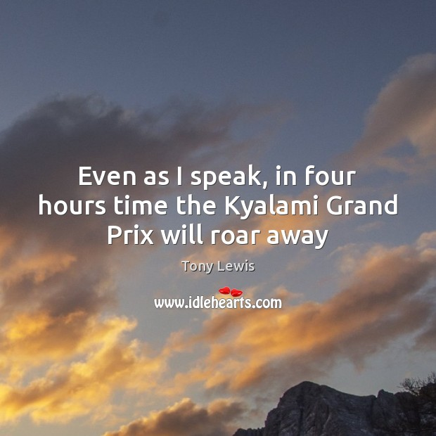 Even as I speak, in four hours time the Kyalami Grand Prix will roar away Image