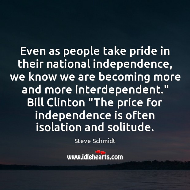 Even as people take pride in their national independence, we know we Independence Quotes Image