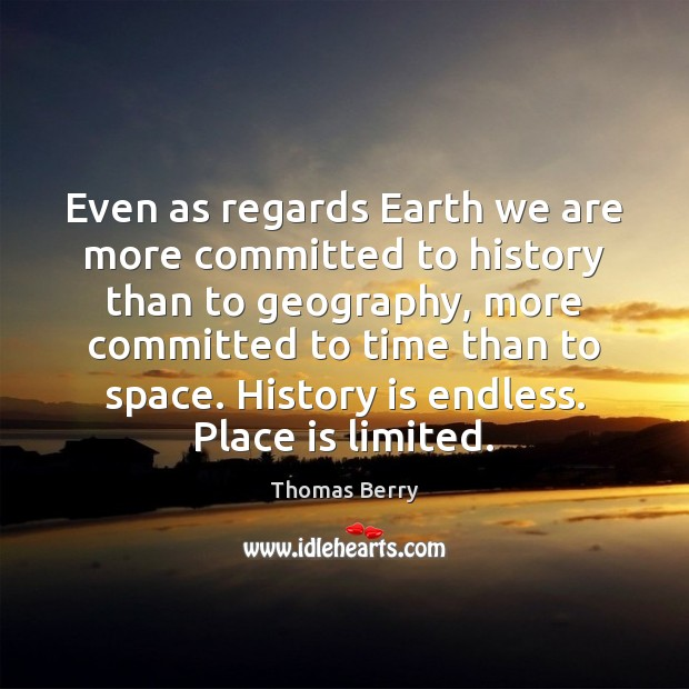 Even as regards Earth we are more committed to history than to Image