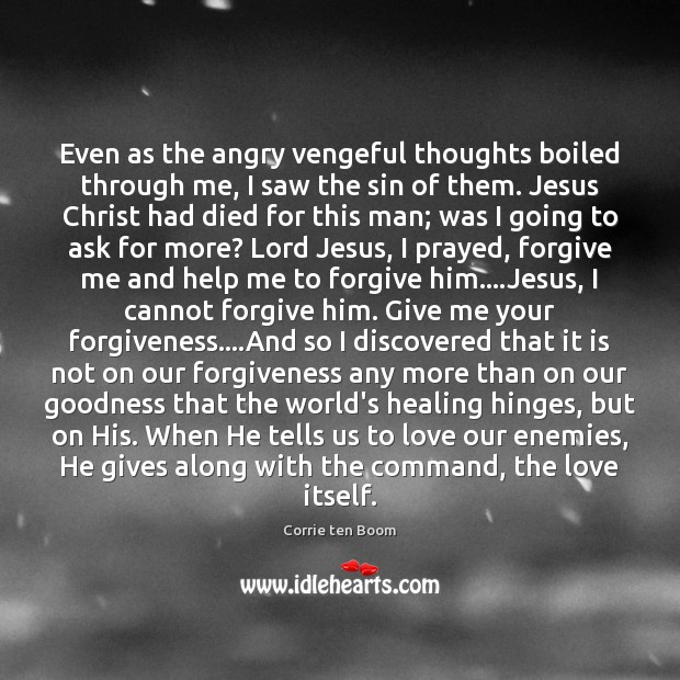 Even as the angry vengeful thoughts boiled through me, I saw the Corrie ten Boom Picture Quote