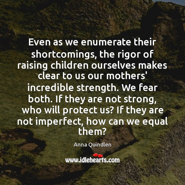 Even as we enumerate their shortcomings, the rigor of raising children ourselves Image