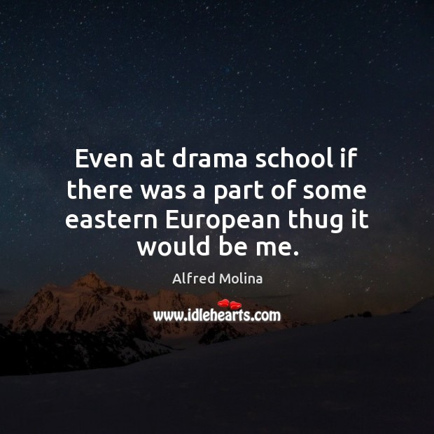 Image, Even at drama school if there was a part of some eastern European thug it would be me.