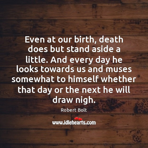 Image, Even at our birth, death does but stand aside a little. And