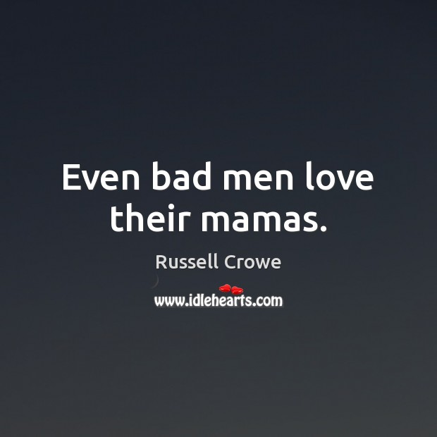 Image, Even bad men love their mamas.