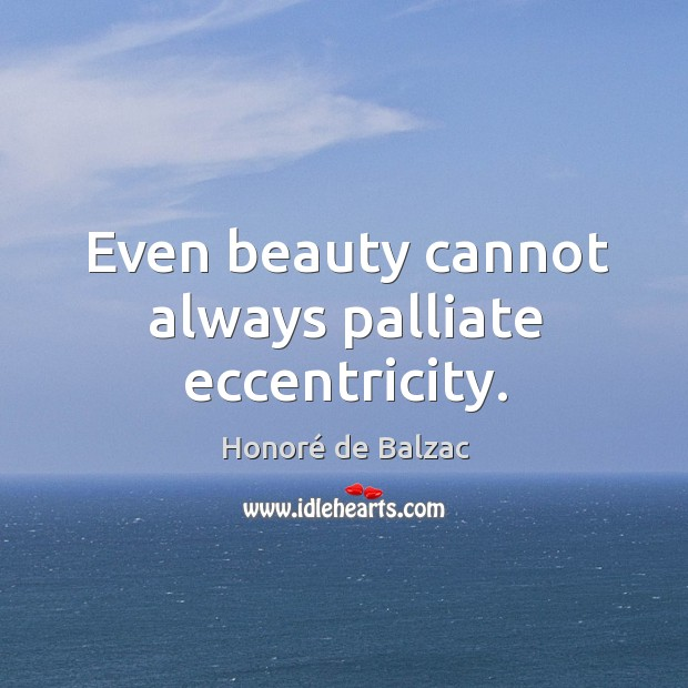 Even beauty cannot always palliate eccentricity. Image