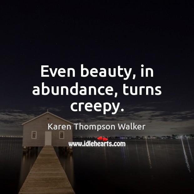 Even beauty, in abundance, turns creepy. Image