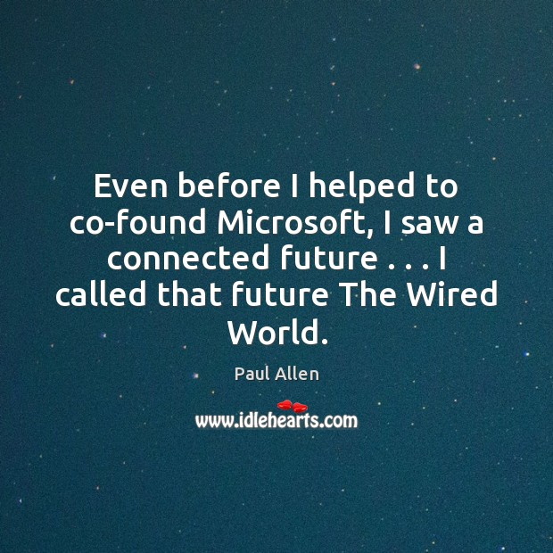 Even before I helped to co-found Microsoft, I saw a connected future . . . Image