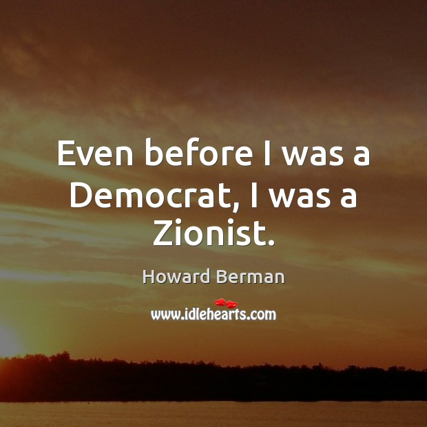 Even before I was a Democrat, I was a Zionist. Image