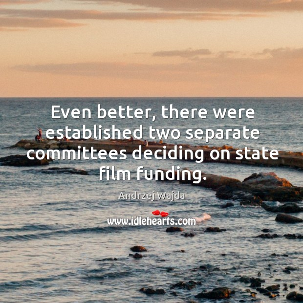 Even better, there were established two separate committees deciding on state film funding. Andrzej Wajda Picture Quote