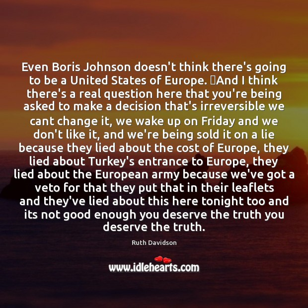 Ruth Davidson Picture Quote image saying: Even Boris Johnson doesn't think there's going to be a United States