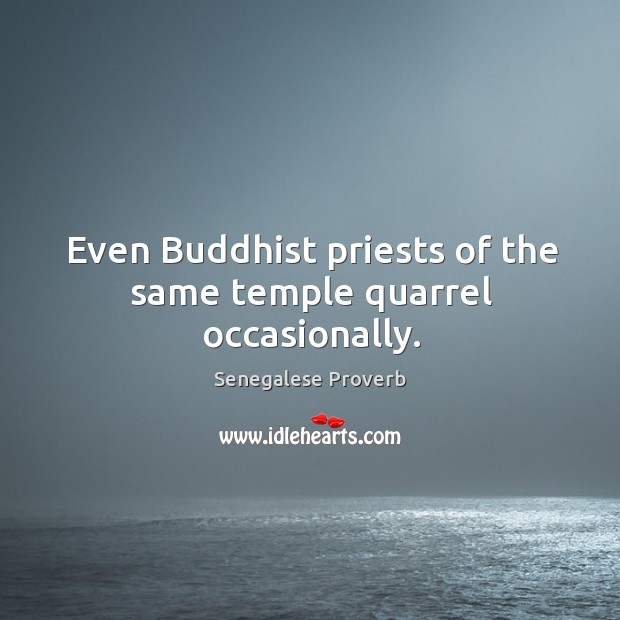 Even buddhist priests of the same temple quarrel occasionally. Senegalese Proverbs Image