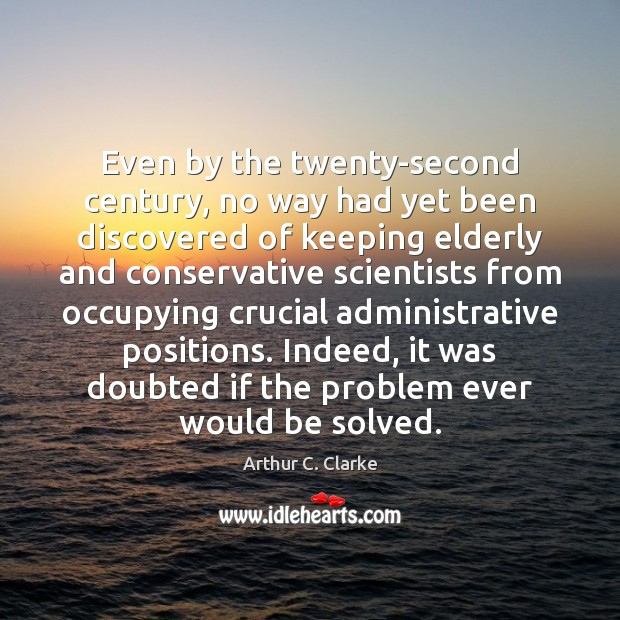 Even by the twenty-second century, no way had yet been discovered of Arthur C. Clarke Picture Quote