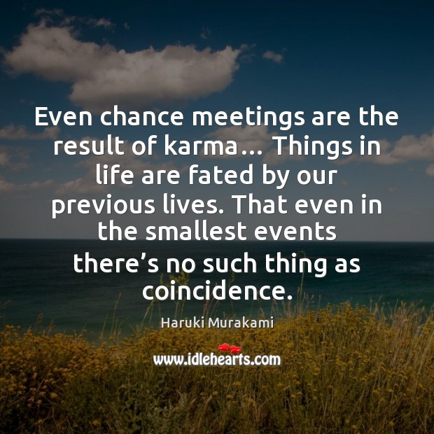 Image, Even chance meetings are the result of karma… Things in life are