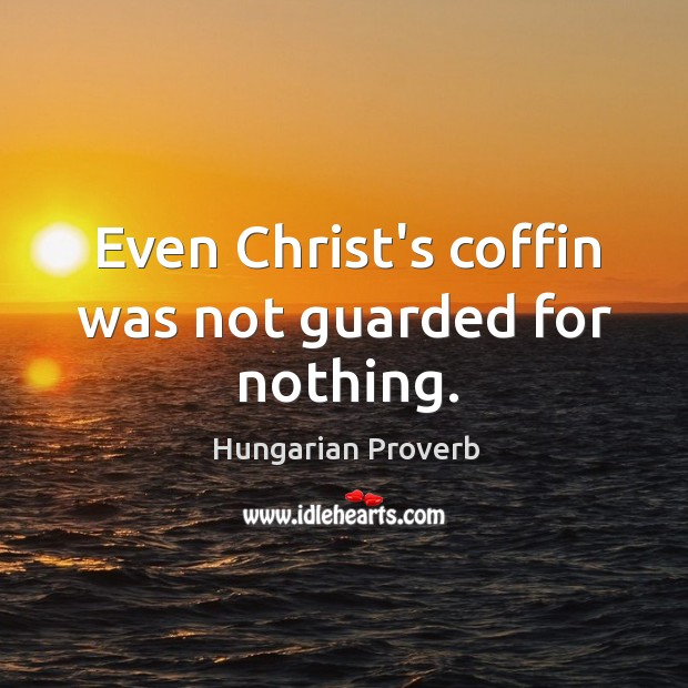 Image, Even christ's coffin was not guarded for nothing.