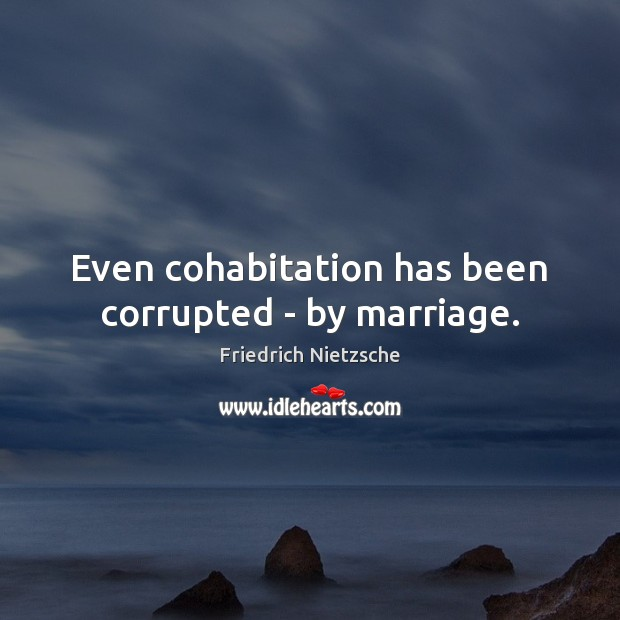 Even cohabitation has been corrupted – by marriage. Image