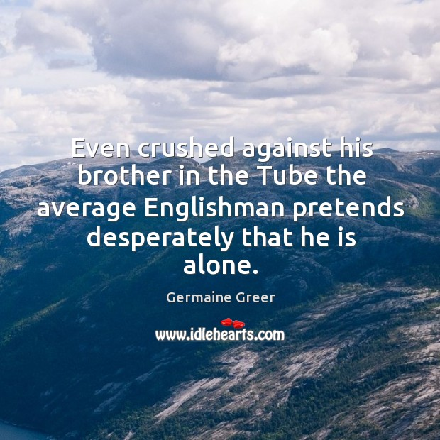 Even crushed against his brother in the tube the average englishman pretends desperately that he is alone. Image