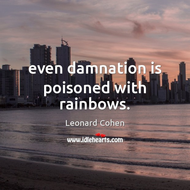 Even damnation is poisoned with rainbows. Image