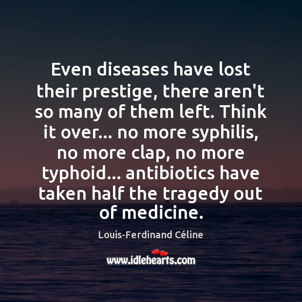 Even diseases have lost their prestige, there aren't so many of them Louis-Ferdinand Céline Picture Quote