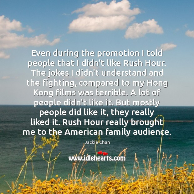 Even during the promotion I told people that I didn't like Rush Image