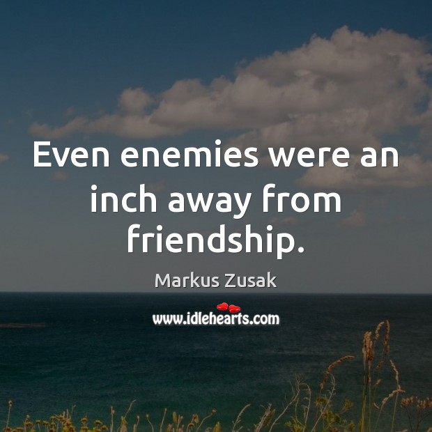 Even enemies were an inch away from friendship. Image